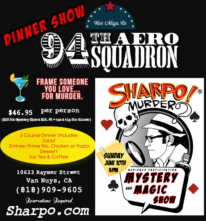 June 10th, 2018 Mystery and Magic at the 94th Aero Squadron Van Nuys!